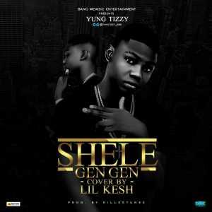Yung Tizzy - Shele Gan Gan Cover Ft. Lil Kesh